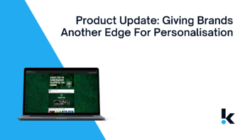 Product Update: Giving Brands Another Edge For Personalisation
