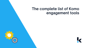 The Complete List of Komo Engagement Tools