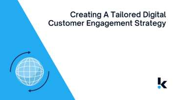 Creating A Tailored Digital Customer Engagement Strategy
