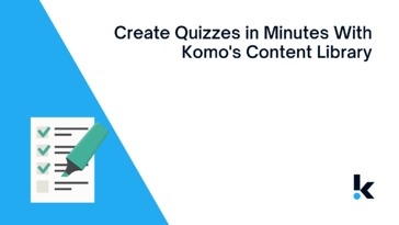 Create Quizzes in Minutes with Komo's Content Library