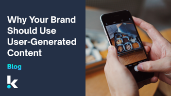 Why Your Brand Should Use User-Generated Content